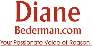 Diane Bederman- Your Passionate Voice of Reason